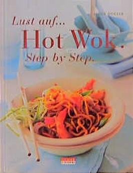 Lust auf... Hot Wok. Step by Step