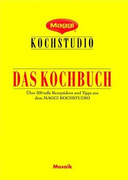 Maggi Kochstudio. Das Kochbuch. Über 300 tolle Rezeptideen und Tipps aus dem Maggi Kochstudio