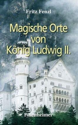 Magische Orte von Ludwig II