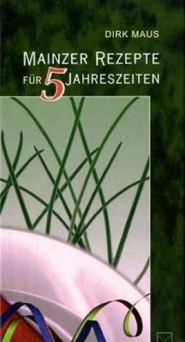 Mainzer Rezepte für 5 Jahreszeiten