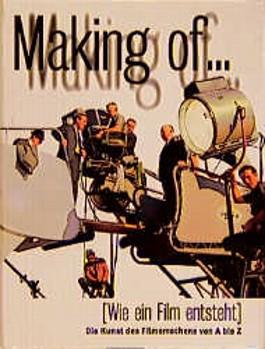 Making of (Wie ein Film entsteht). Die Kunst des Filmemachens von A - Z