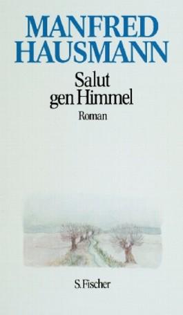 Manfred Hausmann. Gesammelte Werke / Salut gen Himmel