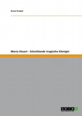 Maria Stuart - Schottlands tragische Königin