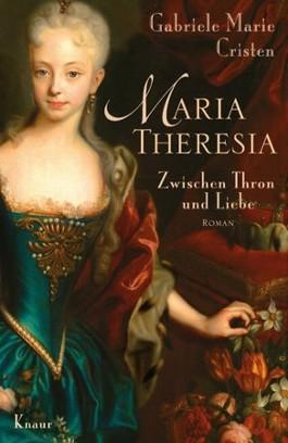 Maria Theresia. Zwischen Thron und Liebe
