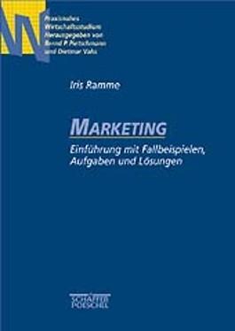 Marketing. Einführung mit Fallbeispielen, Aufgaben und Lösungen