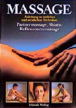 Massage. Anleitung zu östlichen und westlichen Techniken