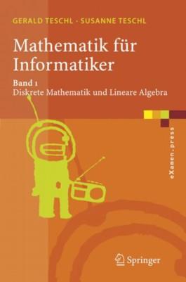 Mathematik für Informatiker -Band 1. Diskrete Mathematik und Lineare Algebra: Teil 1: Diskrete Mathematik Und Lineare Algebra