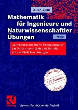 Mathematik für Ingenieure und Naturwissenschaftler, Anwendungsorientierte Übungsaufgaben aus Naturwissenschaft und Technik mit ausführlichen Lösungen