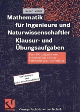 Mathematik für Ingenieure und Naturwissenschaftler. Klausur- und Übungsaufgaben