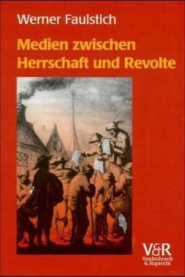 Medien zwischen Herrschaft und Revolte