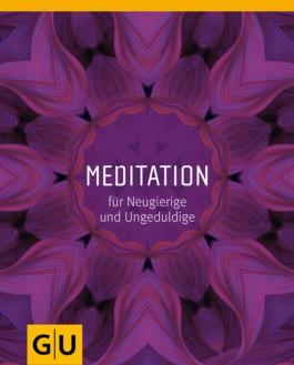 Meditation für Neugierige und Ungeduldige