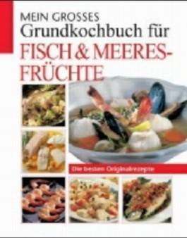 Mein großses Grundkochbuch für Fisch & Meeresfrüchte