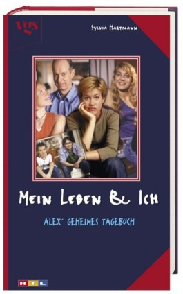 Mein Leben & ich, Alex ' geheimes Tagebuch. Bd.1