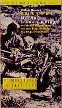 Meine sieben Kriege. Die ersten Reportagen von den Schlachtfeldern des 19. Jahrhunderts