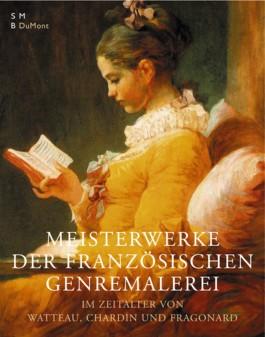 Meisterwerke der französischen Genremalerei. Im Zeitalter von Watteau, Chardin und Fragonard