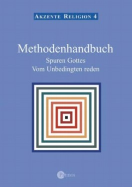 Methodenhandbuch - Spuren Gottes - Vom Unbedingten reden