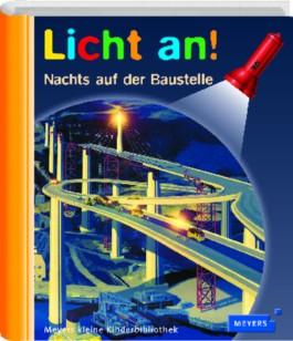 Meyer. Die kleine Kinderbibliothek - Licht an! / Nachts auf der Baustelle