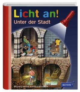 Meyer. Die kleine Kinderbibliothek - Licht an! / Unter der Stadt