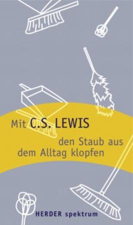 Mit C. S. Lewis den Staub aus dem Alltag klopfen