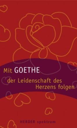 Mit Goethe der Leidenschaft des Herzens folgen