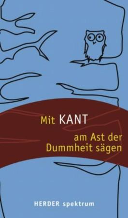 Mit Kant am Ast der Dummheit sägen