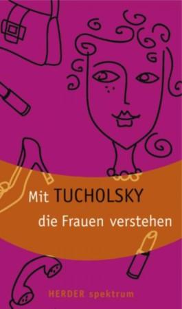 Mit Tucholsky die Frauen verstehen
