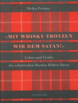 Mit Whisky trotzen wir dem Satan!. Leben und Lieder des schottischen Barden Robert Burns