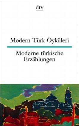 Modern Türk Öyküleri / Moderne türkische Erzählungen.