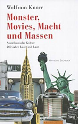Monster, Movies, Macht und Massen. Amerikanische Kultur: 200 Jahre Lust und Last