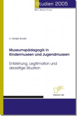 "Museumsp""dagogik in Kindermuseen Und Jugendmuseen"