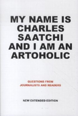 My Name Is Charles Saatchi and I Am an Artoholic