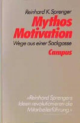 Mythos Motivation. Wege aus einer Sackgasse.