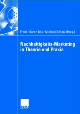 Nachhaltigkeits-Marketing in Theorie und Praxis