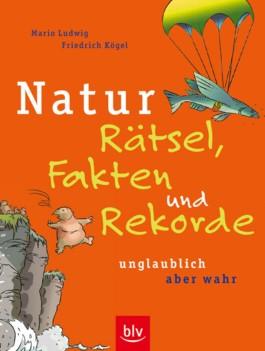 Natur – Rätsel, Fakten und Rekorde
