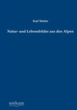 Natur- Und Lebensbilder Aus Den Alpen