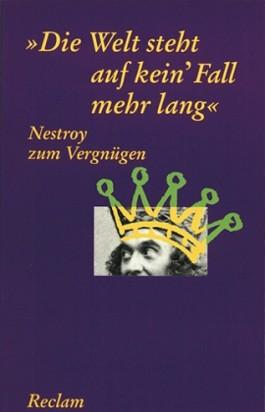 """Nestroy zum Vergnügen. """"Die Welt steht auf kein' Fall mehr lang"""""""