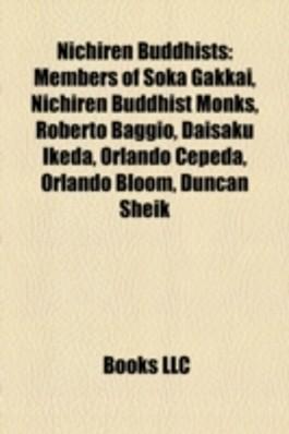 Nichiren Buddhists: Members of Soka Gakkai, Nichiren Buddhist Monks, Roberto Baggio, Daisaku Ikeda, Orlando Cepeda, Orlando Bloom, Duncan Sheik