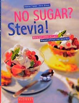 No Sugar? Stevia. Natürlich süßen mit der Wunderpflanze aus Amerika