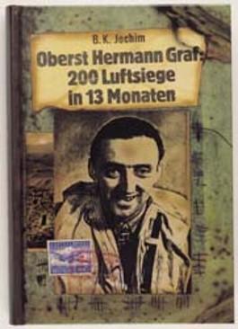 Oberst Hermann Graf. 200 Luftsiege in 13 Monaten. Ein Jagdfliegerleben.