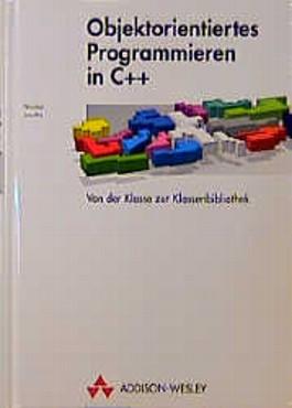 Objektorientiertes Programmieren in C++. Von der Klasse zur Klassenbibliothek