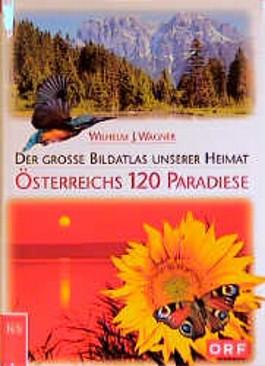 Österreichs 120 Paradiese. Der grosse Bildatlas unserer Heimat