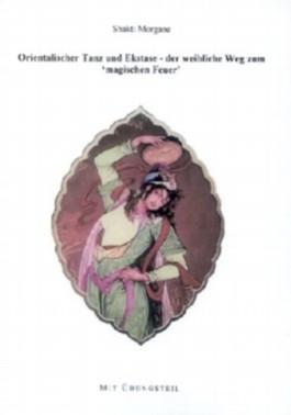 Orientalischer Tanz und Ekstase, der weibliche Weg zum ' magischen Feuer'. Mit Übungsteil
