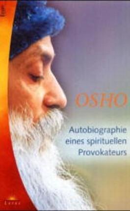 Osho. Autobiographie eines spirituellen Provokateurs.