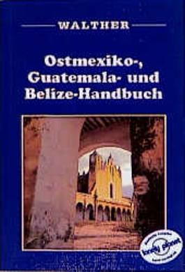 Ostmexiko-Handbuch, Guatemala-Handbuch und Belize-Handbuch