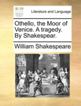 Othello, the Moor of Venice. A tragedy. By Shakespear.