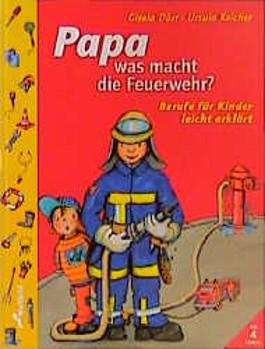 Papa, was macht die Feuerwehr?