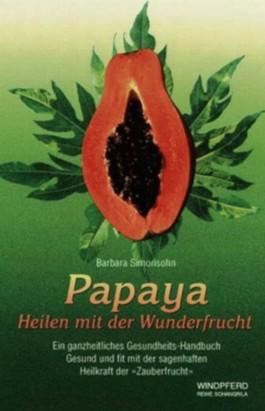 Papaya - Heilen mit der Wunderfrucht