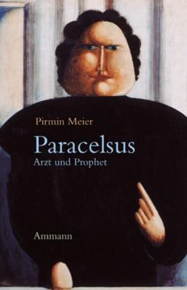 Paracelsus. Arzt und Prophet
