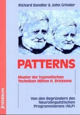 Patterns. Muster der hypnotischen Techniken Milton H. Ericksons