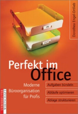 Perfekt im Office. Moderne Büroorganisation für Profis